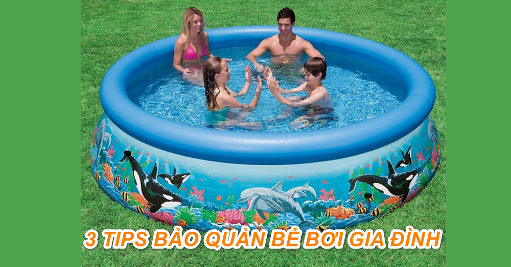 Bật mí 3 tips bảo quản bể bơi gia đình được bền lâu